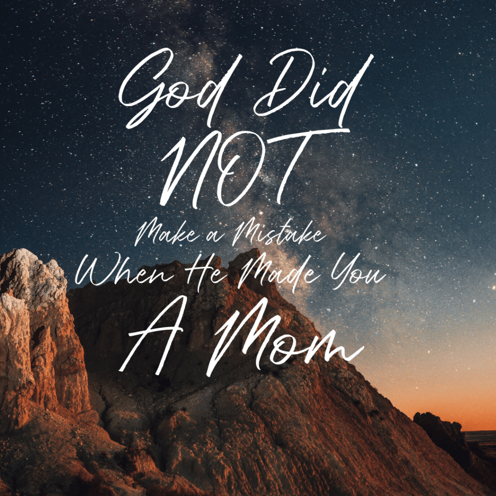 God didn't make a mistake when He made you a mom