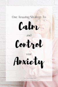 One Amazing Strategy to Calm and Control Anxiety