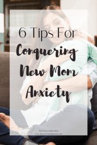 6 Tips For Conquering New Mom Anxiety