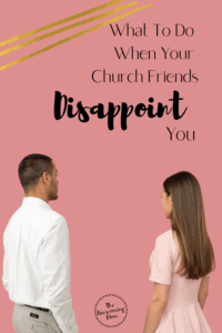 When your church friends disappoint you