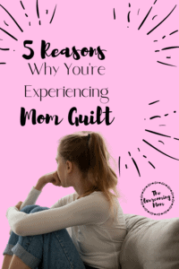 5 reasons why you're experiencing mom guilt pin